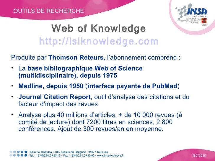 OUTILS DE RECHERCHE GC/2010 Web of Knowledge   http://isiknowledge.com   <ul><li>Produite par  Thomson Reteurs,  l'abonnem...