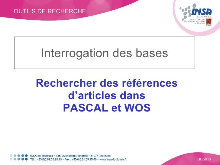 OUTILS DE RECHERCHE GC/2010 Interrogation des bases Rechercher des références d'articles dans PASCAL et WOS
