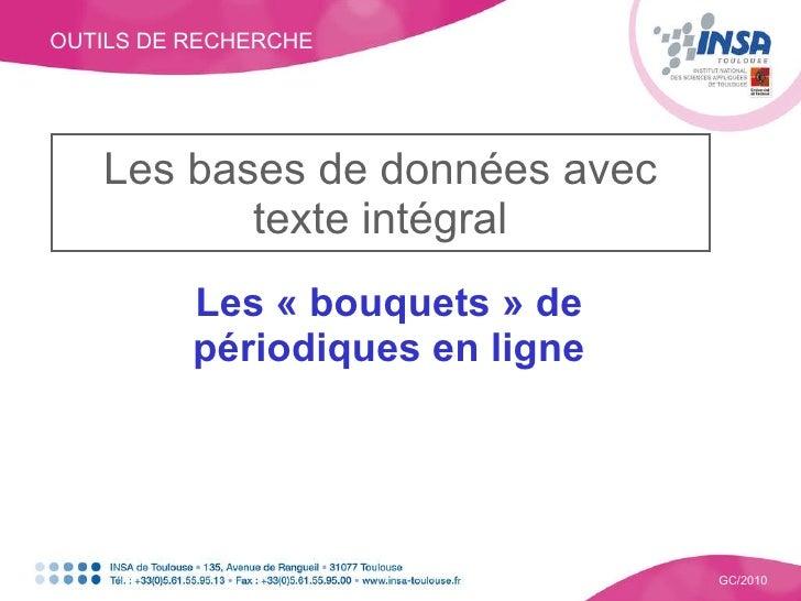 OUTILS DE RECHERCHE GC/2010 Les bases de données avec texte intégral Les « bouquets » de périodiques en ligne