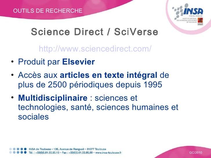 OUTILS DE RECHERCHE GC/2010 Science Direct / SciVerse <ul><li>http://www.sciencedirect.com/ </li></ul><ul><li>Produit par ...