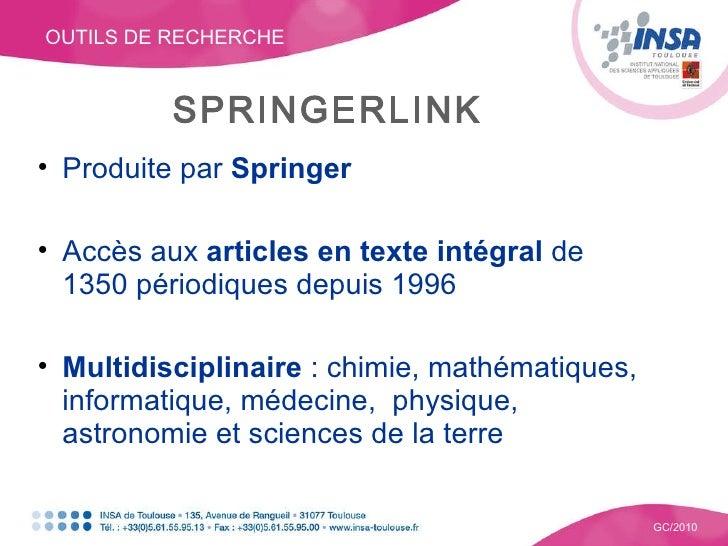 OUTILS DE RECHERCHE GC/2010 SPRINGERLINK <ul><li>Produite par  Springer </li></ul><ul><li>Accès aux  articles en texte int...