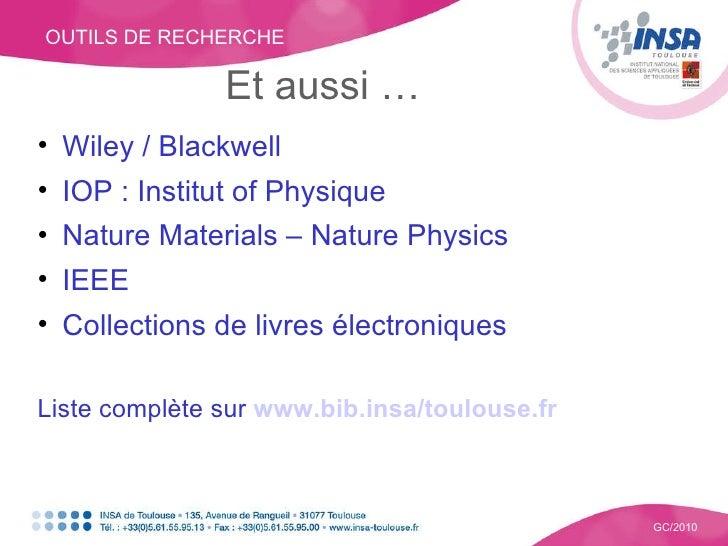 OUTILS DE RECHERCHE GC/2010 Et aussi … <ul><li>Wiley / Blackwell </li></ul><ul><li>IOP : Institut of Physique </li></ul><u...