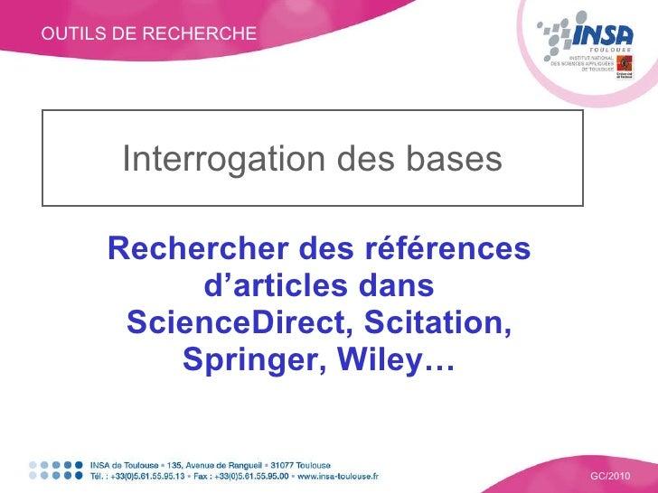 OUTILS DE RECHERCHE GC/2010 Interrogation des bases Rechercher des références d'articles dans ScienceDirect, Scitation, Sp...