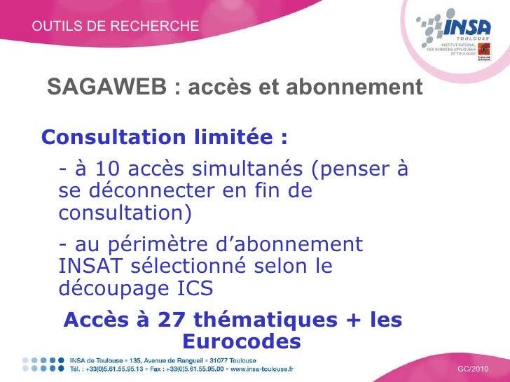 OUTILS DE RECHERCHE GC/2010 SAGAWEB : accès et abonnement Consultation limitée : - à 10 accès simultanés (penser à se déco...