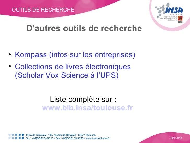 OUTILS DE RECHERCHE GC/2010 D'autres outils de recherche <ul><li>Kompass (infos sur les entreprises) </li></ul><ul><li>Col...