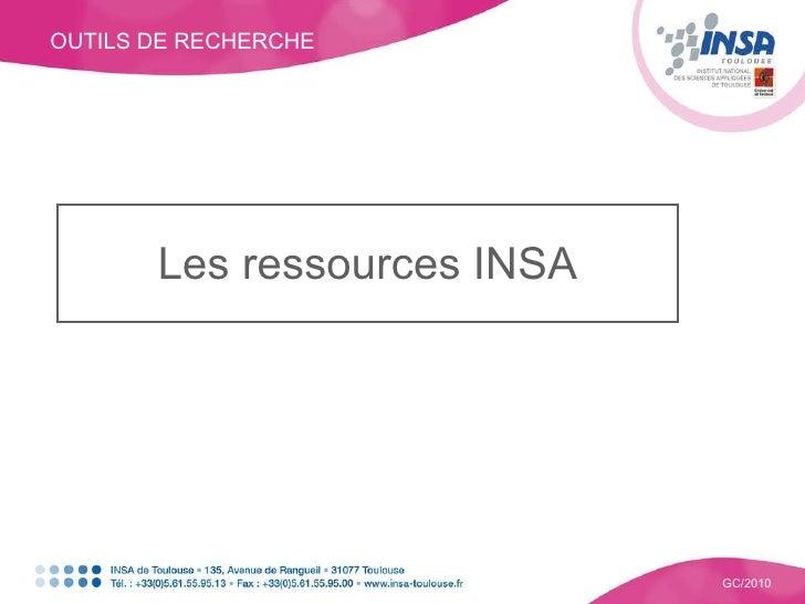 OUTILS DE RECHERCHE GC/2010 Les ressources INSA