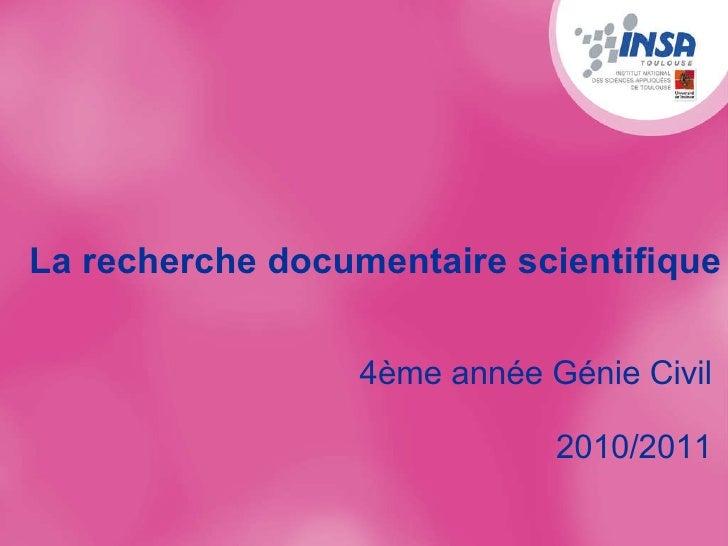 La recherche documentaire scientifique 4ème année Génie Civil  2010/2011