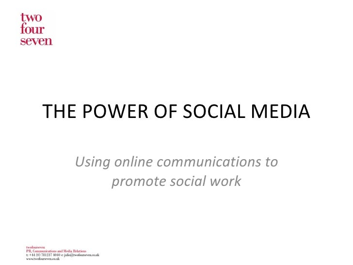 THE POWER OF SOCIAL MEDIA Using online communications to promote social work