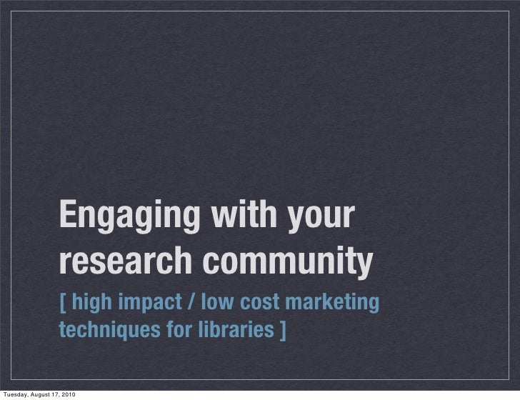 Engaging with your                   research community                   [ high impact / low cost marketing              ...
