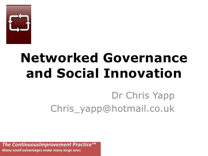 Networked Governance and Social Innovation<br />Dr Chris Yapp<br />Chris_yapp@hotmail.co.uk<br />The ContinuousImprovement...