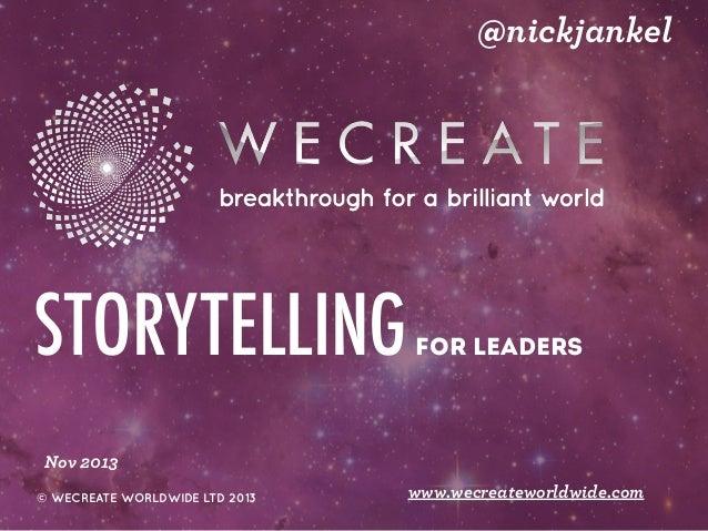 @nickjankel  STORYTELLING  FOR LEADERS  Nov 2013 © WECREATE WORLDWIDE LTD 2013  www.wecreateworldwide.com