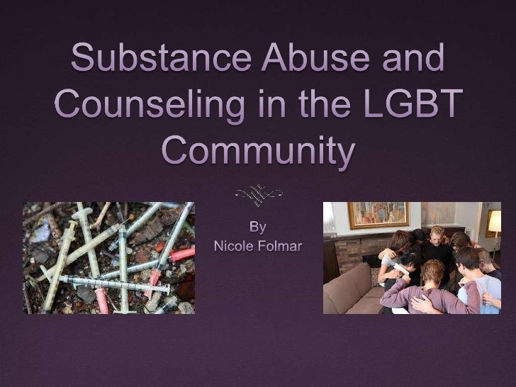 Substance Abuse and Counseling in the LGBT Community<br />By<br />Nicole Folmar<br />
