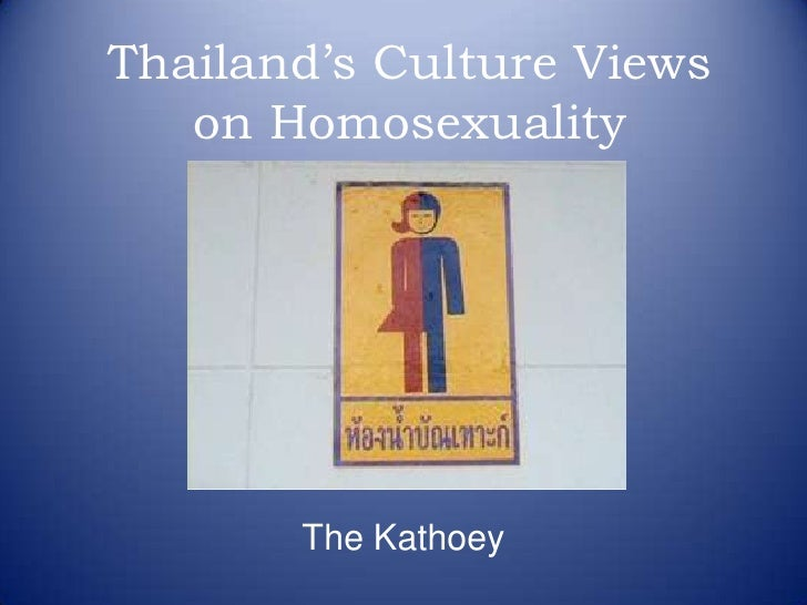 Thailand's Culture Views on Homosexuality <br />The Kathoey<br />