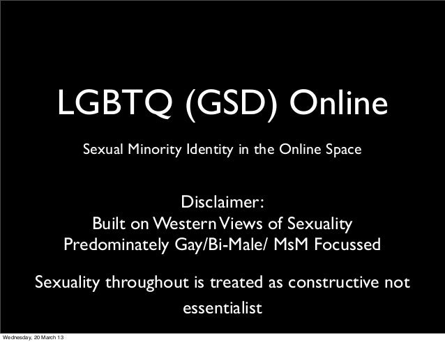LGBTQ (GSD) Online                         Sexual Minority Identity in the Online Space                                   ...