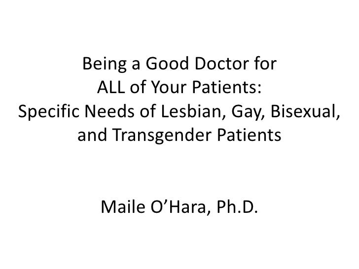 Being a Good Doctor for ALL of Your Patients: Specific Needs of Lesbian, Gay, Bisexual, and Transgender PatientsMaile O'Ha...