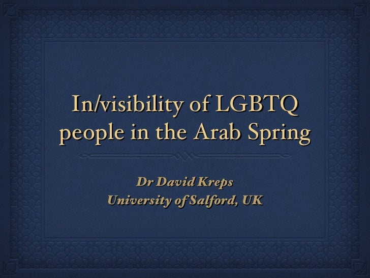 In/visibility of LGBTQpeople in the Arab Spring        Dr David Kreps    University of Salford, UK