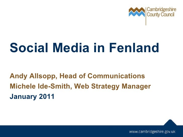 Social Media in Fenland Andy Allsopp, Head of Communications Michele Ide-Smith, Web Strategy Manager January 2011