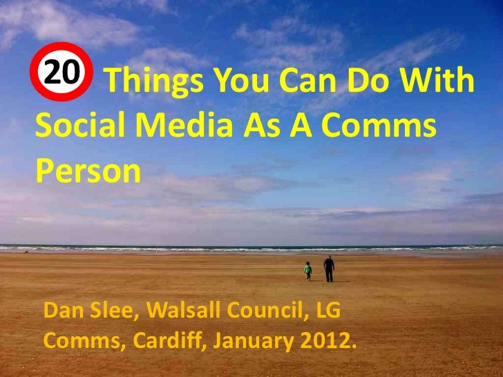 20 Things You Can Do With 44Social Media As A CommsPersonDan Slee, Walsall Council, LGComms, Cardiff, January 2012.