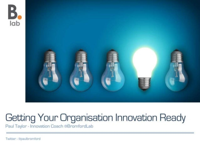 "lob  1_ i_, i 1 i' i Y?  1"" / , -,   Getting Your Organisation Innovation Ready  Paul Taylor — Innovation Coach 7 Bromford..."