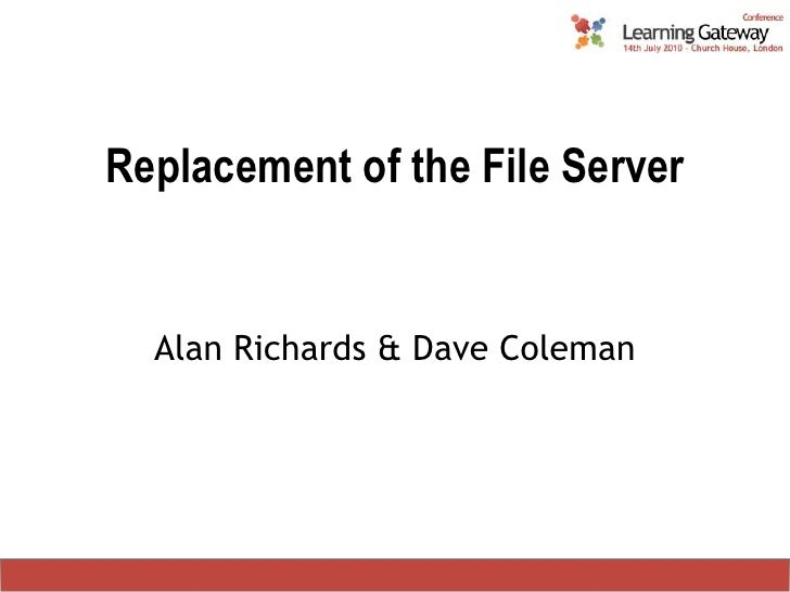 Replacement of the File Server<br />Alan Richards & Dave Coleman<br />