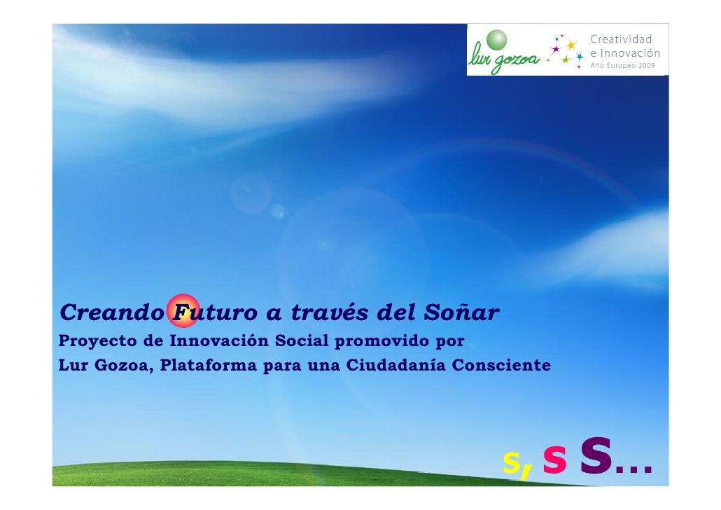 Creando Futuro a través del Soñar Proyecto de Innovación Social promovido por Lur Gozoa, Plataforma para una Ciudadanía Co...
