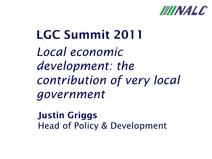 Justin Griggs Head of Policy & Development LGC Summit 2011 Local economic development: the contribution of very local gove...