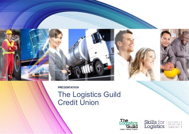 PRESENTATION  The Logistics Guild Credit Union