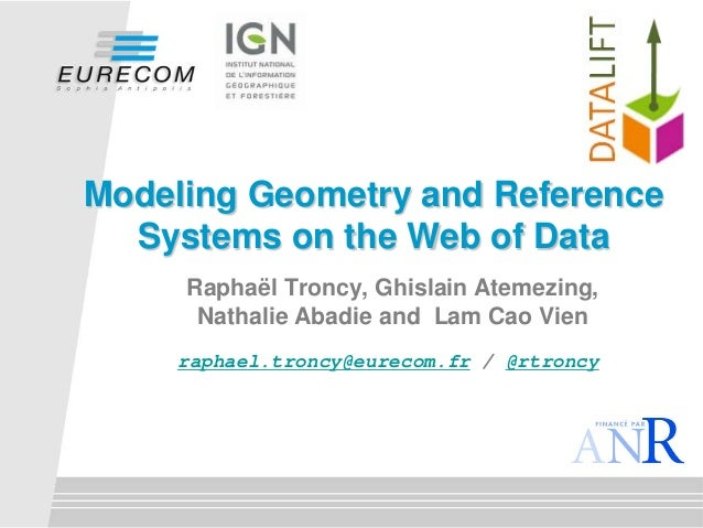 Modeling Geometry and Reference Systems on the Web of Data Raphaël Troncy, Ghislain Atemezing, Nathalie Abadie and Lam Cao...