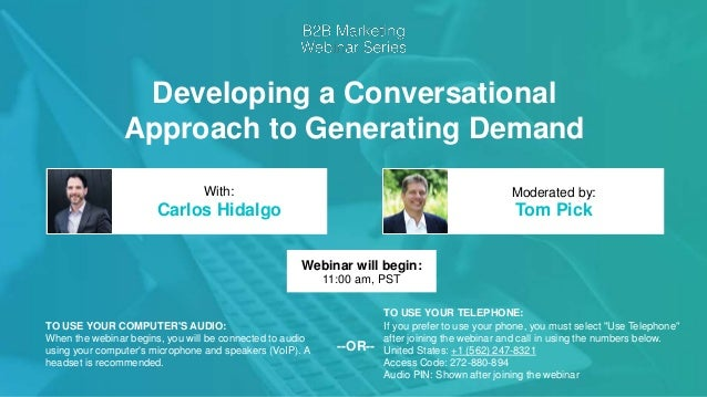 Developing a Conversational Approach to Generating Demand Carlos Hidalgo Tom Pick With: Moderated by: TO USE YOUR COMPUTER...