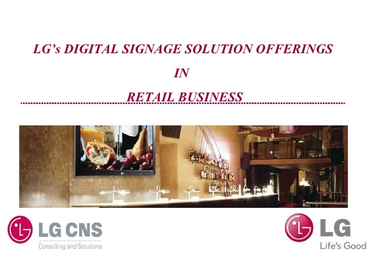LG's DIGITAL SIGNAGE SOLUTION OFFERINGS                  IN            RETAIL BUSINESS