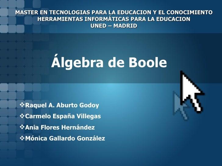Álgebra de Boole <ul><li>Raquel A. Aburto Godoy </li></ul><ul><li>Carmelo España Villegas  </li></ul><ul><li>Ania Flores H...