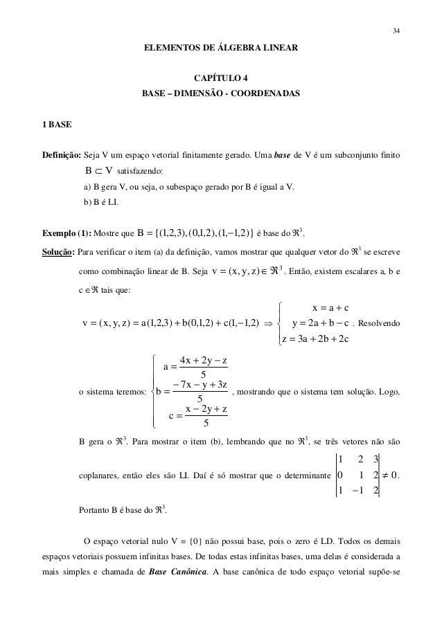 34  ELEMENTOS DE ÁLGEBRA LINEAR CAPÍTULO 4 BASE – DIMENSÃO - COORDENADAS 1 BASE Definição: Seja V um espaço vetorial finit...