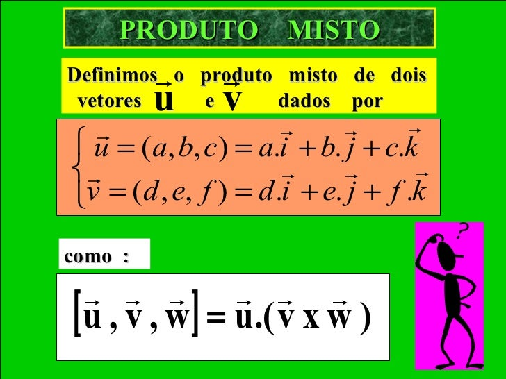 PRODUTO MISTO              Definimos o produto misto    de dois vetores u  e  v   dados     por                       ...