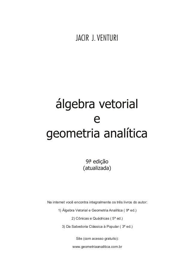 Na internet você encontra integralmente os três livros do autor: 1) Álgebra Vetorial e Geometria Analítica ( 9ª ed.) 2) Cô...