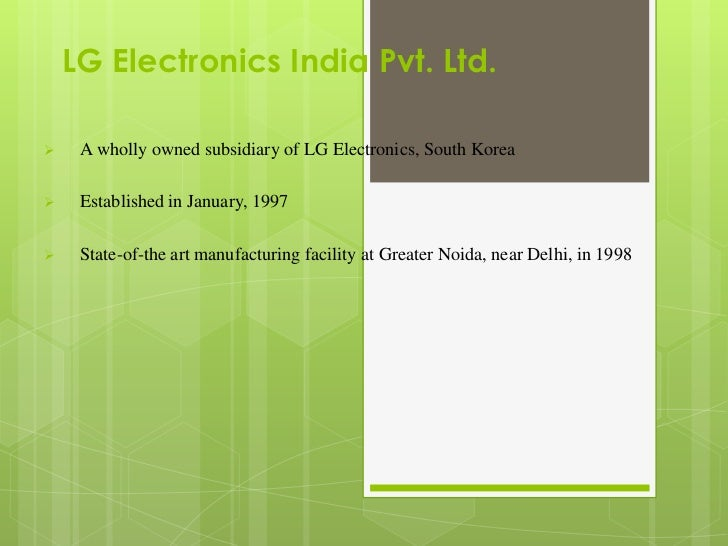 LG Electronics India Pvt. Ltd.    A wholly owned subsidiary of LG Electronics, South Korea    Established in January, 19...