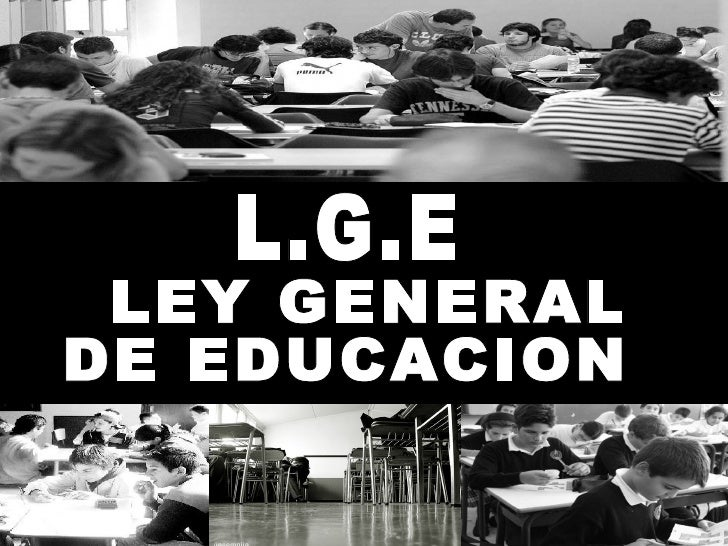 LEY GENERAL  DE EDUCACION L.G.E