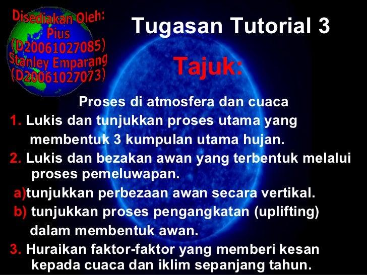 Tugasan Tutorial 3 Proses di atmosfera dan cuaca 1.  Lukis dan tunjukkan proses utama yang  membentuk 3 kumpulan utama huj...