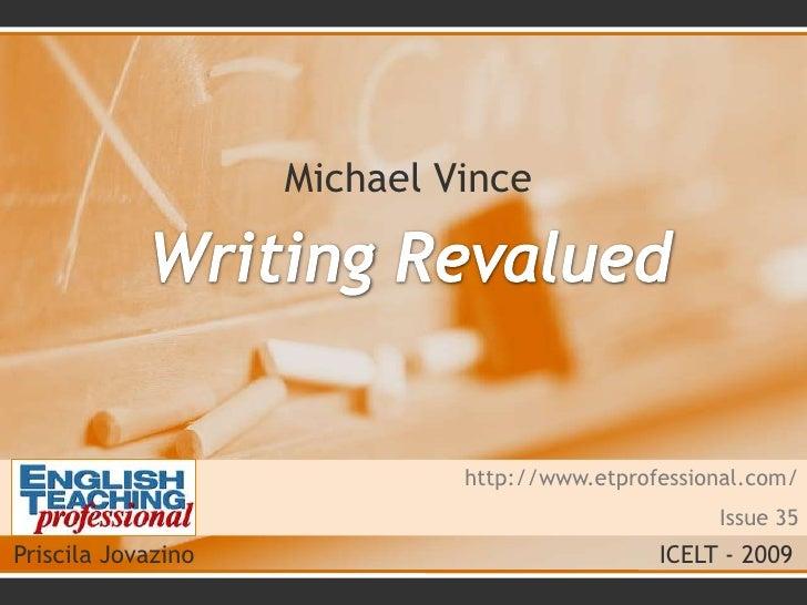 Michael Vince <br />WritingRevalued<br />http://www.etprofessional.com/<br />Issue 35<br />Priscila JovazinoICELT - ...