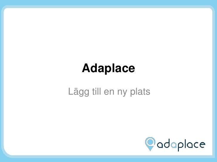 Adaplace<br />Lägg till en ny plats<br />