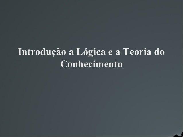 Introdução a Lógica e a Teoria do Conhecimento