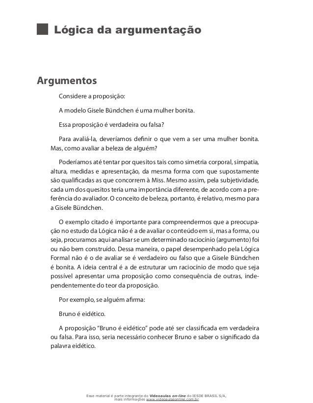 Lógica da argumentação Argumentos Considere a proposição: A modelo Gisele Bündchen é uma mulher bonita. Essa proposição é ...