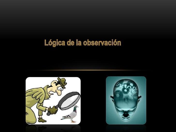 • La observación es la acción y efecto de observar ( examinar,  mirar con recato, advertir). Es una actividad realizada po...