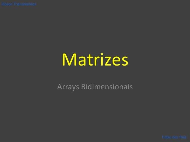 Matrizes Arrays Bidimensionais Bóson Treinamentos Fábio dos Reis