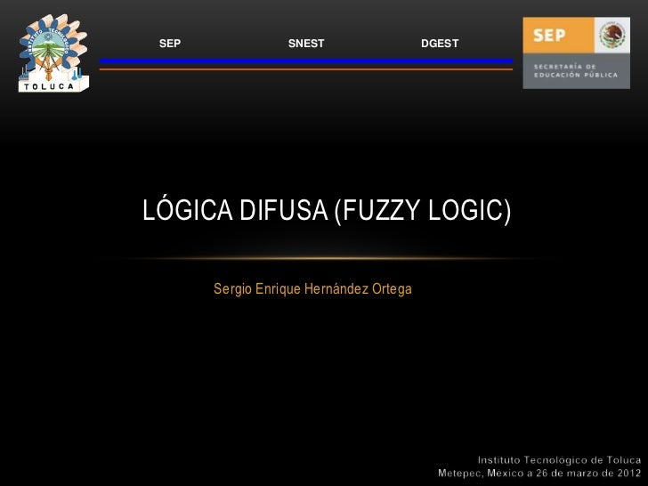 SEP              SNEST                  DGESTLÓGICA DIFUSA (FUZZY LOGIC)       Sergio Enrique Hernández Ortega