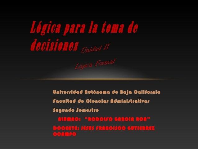 "Universidad Autónoma de Baja California Facultad de Ciencias Administrativas Segundo Semestre ALUMNO: ""RODOLFO GARCIA ROA""..."