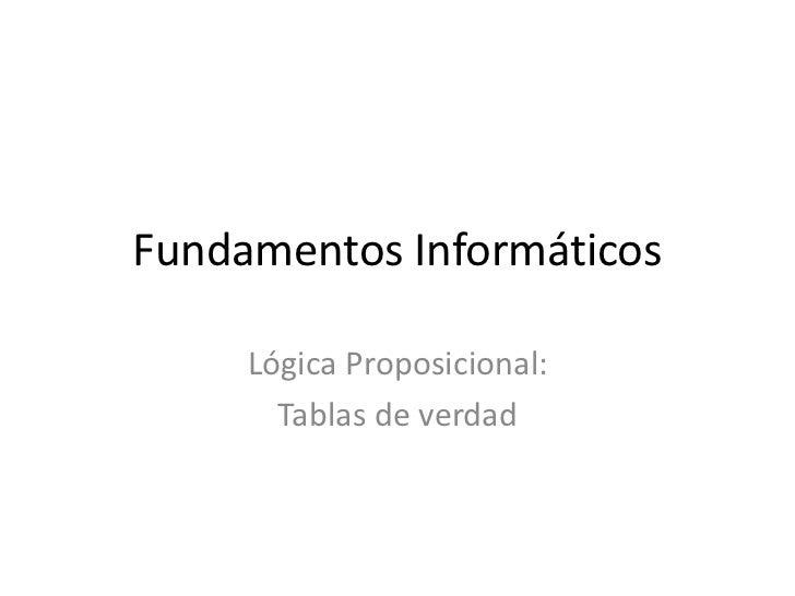Fundamentos Informáticos     Lógica Proposicional:       Tablas de verdad