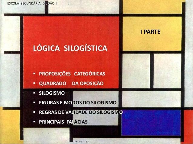 LÓGICA SILOGÍSTICA   PROPOSIÇÕES CATEGÓRICAS   QUADRADO DA OPOSIÇÃO   SILOGISMO   FIGURAS E MODOS DO SILOGISMO   REGR...