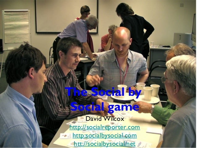 The Social by Social game David Wilcox http://socialreporter.com http:socialbysocial.com htt://socialbysocial.net