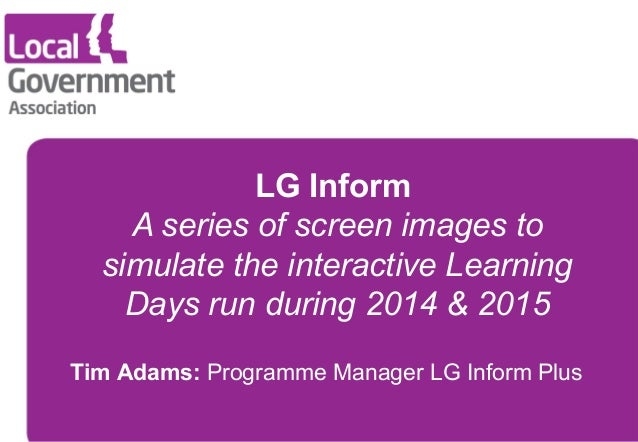 LG Inform  A series of screen images to  simulate the interactive Learning  Days run during 2014 & 2015  Tim Adams: Progra...
