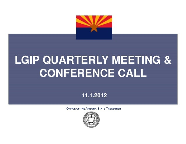 LGIP QUARTERLY MEETING &    CONFERENCE CALL                 11.1.2012       OFFICE OF THE ARIZONA STATE TREASURER